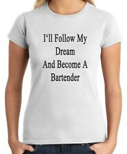 T-shirt Donna BEER0239 I ll Follow My Dream And Become A Bartender
