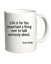 Tazza 11oz CIT0145 Life is far too important a thing ever to talk seriously abou