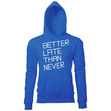 BETTER LATE THAN NEVER MENS PRINTED COOL SLOGAN HOODIE