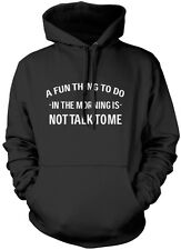 A Fun Thing To Do In The Morning Is Not Talk To Me Unisex Hoodie