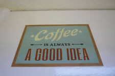 """ FUNNY COFFEE IS ALWAYS A GOOD IDEA "" METAL SIGN / PLAQUE"