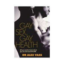 Gay Sex, Gay Health: All You Need to Know About Gay Sex and Sexual Health by...