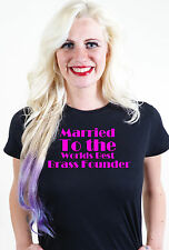 MARRIED TO THE WORLDS BEST BRASS FOUNDER T SHIRT UNUSUAL VALENTINES GIFT