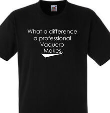 WHAT A DIFFERENCE A PROFESSIONAL VAQUERO MAKES T SHIRT GIFT
