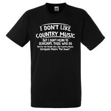 I DONT LIKE COUNTRY MUSIC DONT MEAN TO DENIGRATE THOSE WHO DO T SHIRT