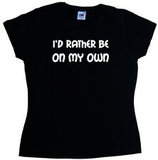 I'd Rather Be On My Own Ladies T-Shirt