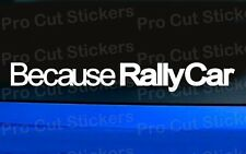 Because Rally Car Vinyl Die Cut Car Window Bumper Stickers Decals Graphics