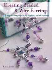 Creating Beaded & Wire Earrings - 35 gorgeous earrings, made with wire and beads