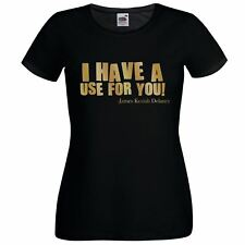 Ladies Black 'I Have a Use For You' T-Shirt James Delaney Tom Hardy Taboo