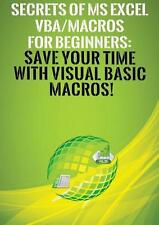 Secrets of Ms Excel Vba/macros for Beginners: Save Your Time with Visual Basic M
