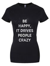 Be Happy, It Drives People Crazy Women's Black T-shirt
