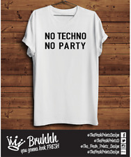 No Techno No Party T Shirt House DnB Music Festival Rave Hipster Unisex Gift