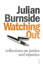 Watching Out: Reflections on Justice and Injustice by Julian Burnside Paperback