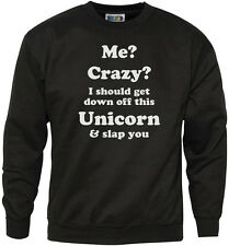 Me? Crazy? I Should Get Down off This Unicorn? - Youth + Mens Sweatshirt