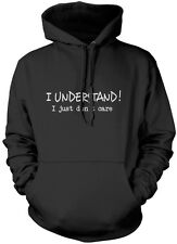 I Understand! I Just Don't Care - Funny Grumpy Moody Unisex Hoodie