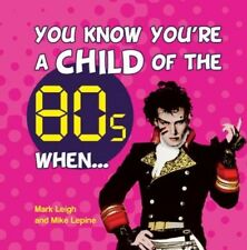 You Know You're a Child of the 80s When 9781849531634 by Mark Leigh, Hardback