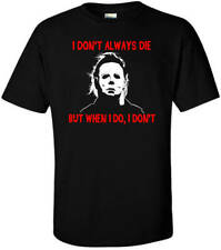 Horror Movie Shirt - Michael Myers Dont Always Die Horror Movie Halloween