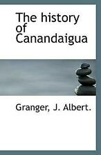 The History of Canandaigua by Granger J. Albert Paperback Book (English)