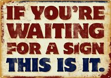 If You're Waiting For A Sign Tin Sign 40.7x30.5cm