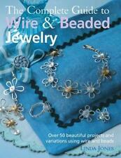 The Complete Guide to Wire & Beaded Jewelry: Over 50 Beautiful Projects and Vari