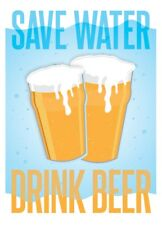 New Save Water, Drink Beer Drinkers Motto Print