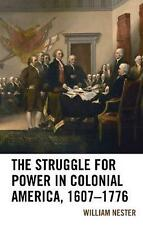 Struggle for Power in Colonial America, 1607-1776 by William Nester Hardcover Bo