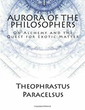 Aurora Of The Philosophers: On Alchemy and the Quest for Exotic Matter Anglais