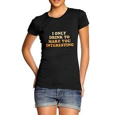 Women I Drink To Make You Interesting Funny T-Shirt