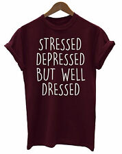 Stressed Depressed But Well Dressed Funny Unisex Ladies Mens T-Shirt Fashion