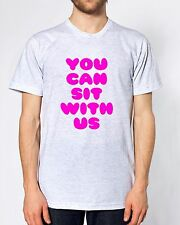 YOU CAN SIT WITH US TSHIRT WOMEN MEN FUNNY HIPSTER SWAG