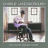Charlie Landsborough : My Heart Would Know CD (2005)