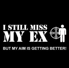 LADIES T SHIRT I still Miss my EX but aim getting better dark humour funny gun