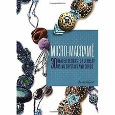 Micro macrame: 30 Beaded Designs for Jewelry Using Crystals and Cords Degroot, A