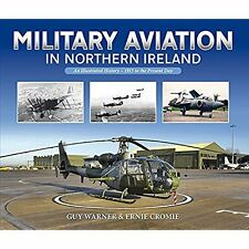 Military Aviation in Northern Ireland: An Illustrated History - 1913 to the Pres