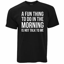 A Fun Thing To Do In The Morning Is Not Talk To Me Funny Slogan Mens T-Shirt