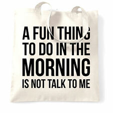 A Fun Thing To Do In The Morning Is Not Talk To Me Funny Slogan Tote Bag