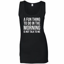 A Fun Thing To Do In The Morning Is Not Talk To Me Funny Slogan Womens Vest
