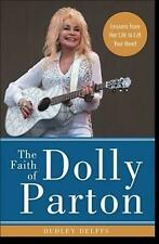 The Faith of Dolly Parton: Lessons from Her Life to Lift Your Heart by Dudley De