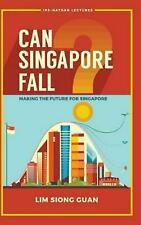 Can Singapore Fall? - Making The Future For Singapore by Siong Guan Lim Hardcove