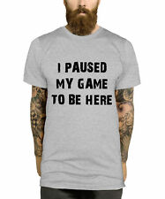 I Paused My Game To Be Here T-Shirt Funny Gaming Gamer Top Men Gift Child  L320