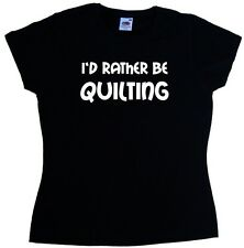 I'd Rather Be Quilting Ladies T-Shirt
