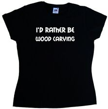 I'd Rather Be Wood Carving Ladies T-Shirt