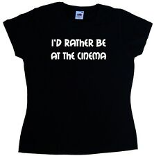 I'd Rather Be At the Cinema Ladies T-Shirt