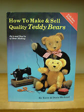 How to Make and Sell Quality Teddy Bears By Terry and Dorid Michaud