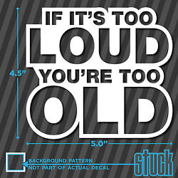 If Itand039s Too Loud Youand039re Too Old - 5 X 4.5 - Vinyl Decal Sticker Exhaust Stereo