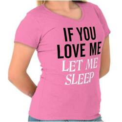 Love Me Let Me Sleep Funny Picture Shirt Fashion Gift Ideas Junior V-Neck Tee
