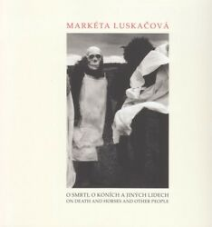 Marketa Luskacova On Death And Horses And Other People Signed With Color Print