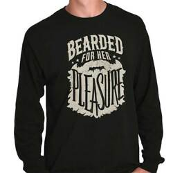 Bearded For Her Pleasure Sarcastic Hipster Long Sleeve Tshirt Tee for Men