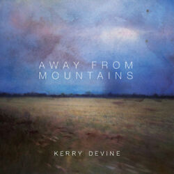 Kerry Devine – Away From Mountains (Vinyl) TA002LP