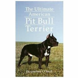 The Ultimate American Pit Bull Terrier by O'Neil Jacqueline